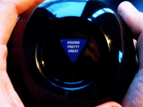 Magic 8 ball: sounds pretty great