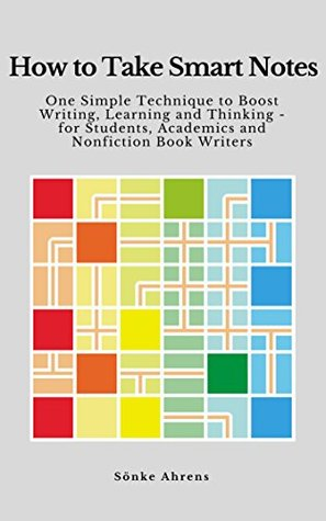 cover of the book How to Take Smart Notes: One Simple Technique to Boost Writing, Learning and Thinking – for Students, Academics and Nonfiction Book Writers by Sönke Ahrens